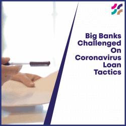 CENTURY 1200x1200 layout355 1fdscs8 e1591620575858 - Big Banks Challenged On Coronavirus Loan Tactics